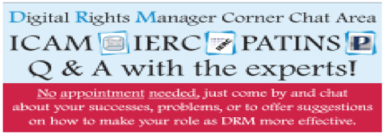Digital Rights Manager Corner Chat Area  ICAM with logo IERC with logo PATINS with logo Q and A with the experts!  No appointment needed, just come by and chat about your successes, problems, or to offer suggestions on how to make your role as DRM more effective.